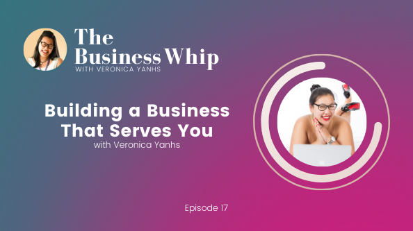 Episode 17- Building a Business That Serves You